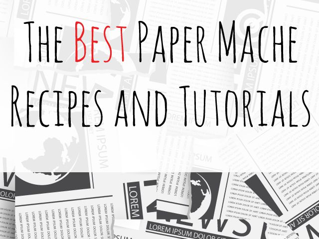 The best paper mache recipes and tutorials