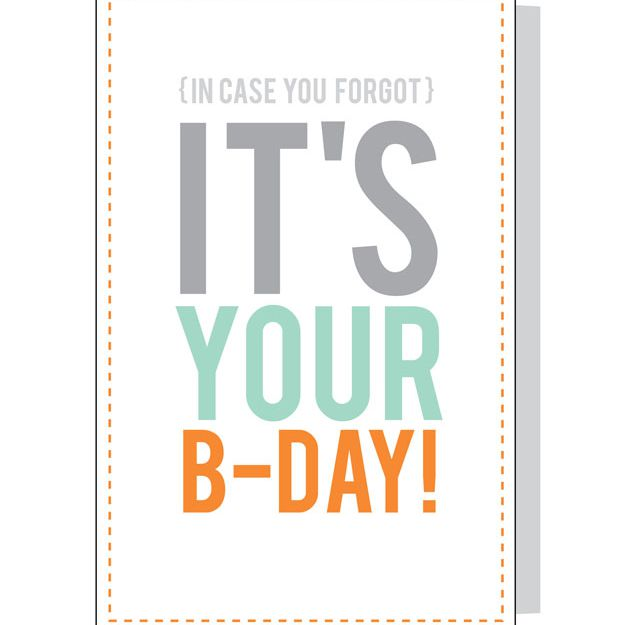 Free Printable Birthday Card From Design Eat Repeat A That Says In Case You Forgot Its Your