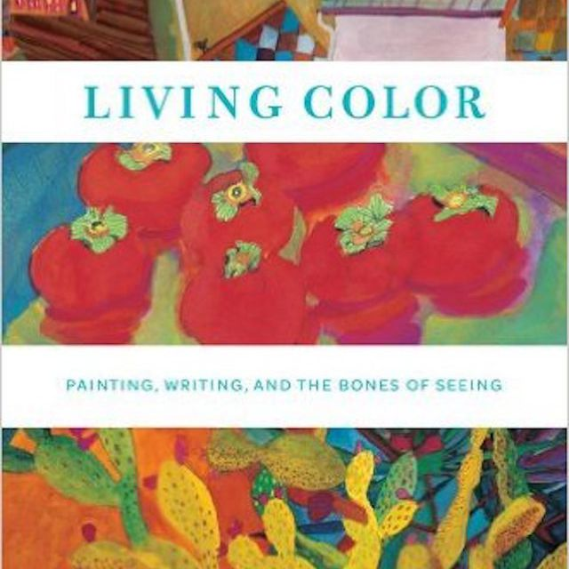 Living Color: Painting, Writing, and The Bone of Seeing, by Natalie Goldberg