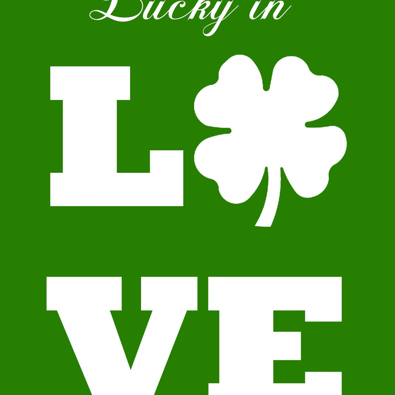 """""""Luck in Love"""" St. Patrick's Day printable"""