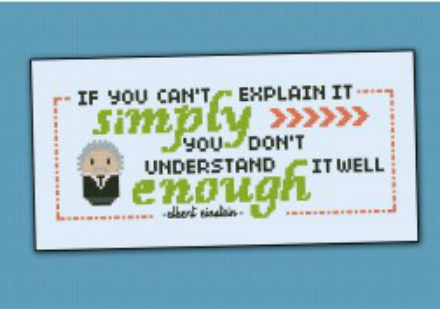 Cross stitch sign that reads: If you can't explain it simply you don't understand it well enough. -Albert Einstein.